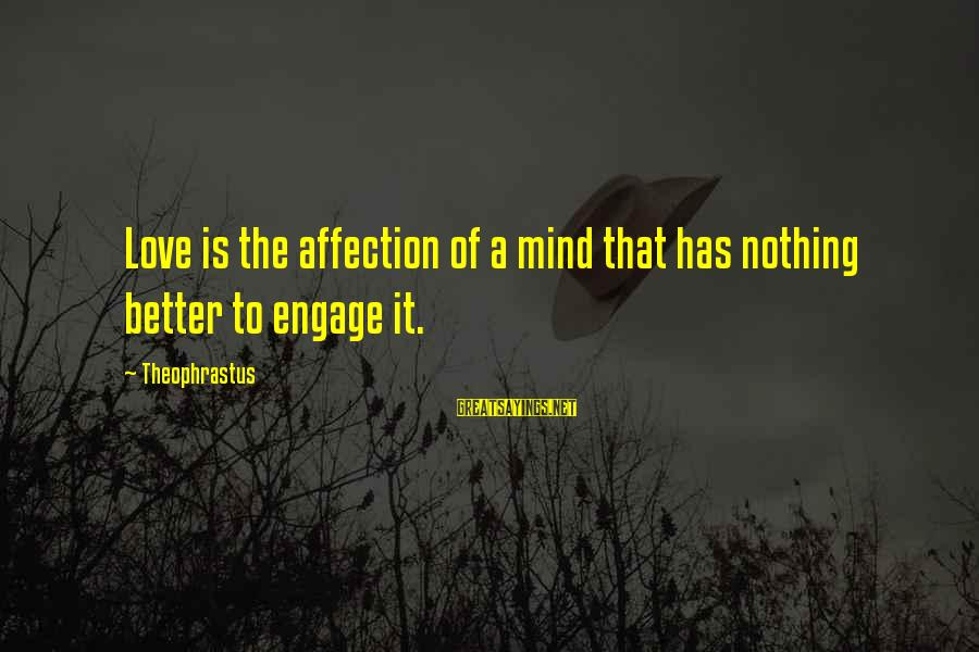 Homemade Valentine Sayings By Theophrastus: Love is the affection of a mind that has nothing better to engage it.