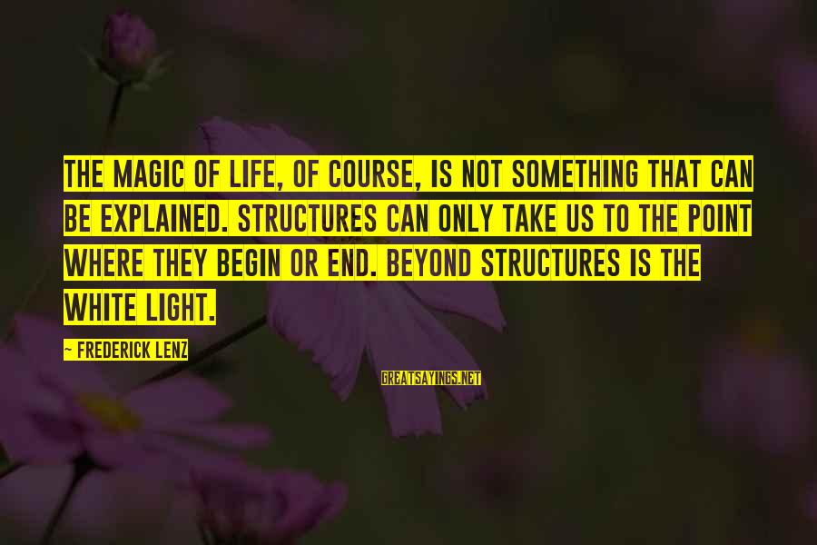 Homeowners Insurance Company Sayings By Frederick Lenz: The magic of life, of course, is not something that can be explained. Structures can