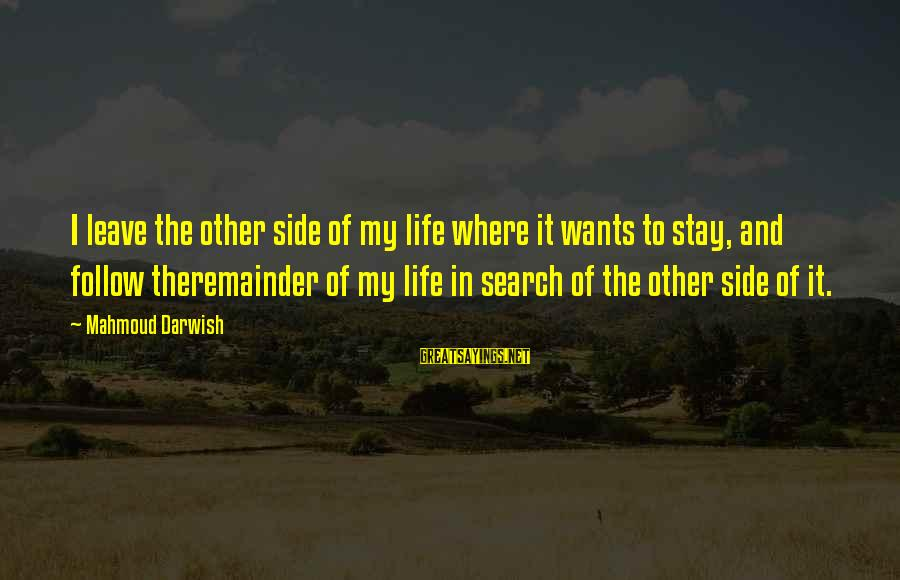 Homeowners Insurance Company Sayings By Mahmoud Darwish: I leave the other side of my life where it wants to stay, and follow