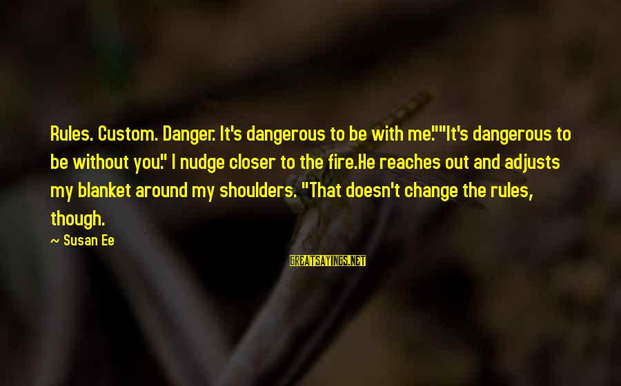 """Homeowners Insurance Company Sayings By Susan Ee: Rules. Custom. Danger. It's dangerous to be with me.""""""""It's dangerous to be without you."""" I"""