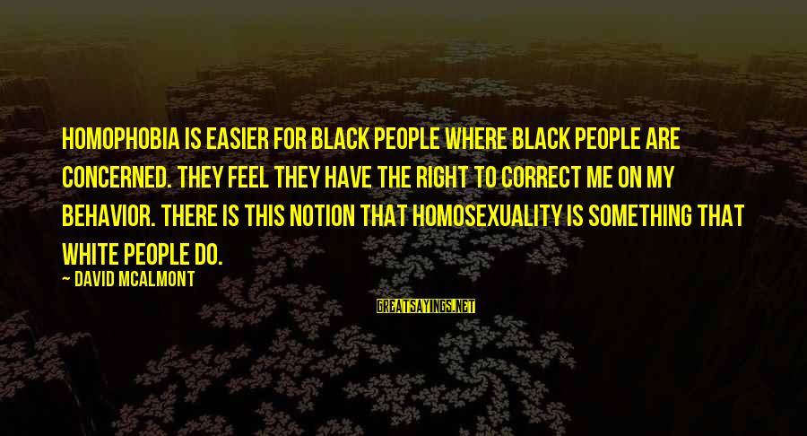 Homophobia Sayings By David McAlmont: Homophobia is easier for black people where black people are concerned. They feel they have