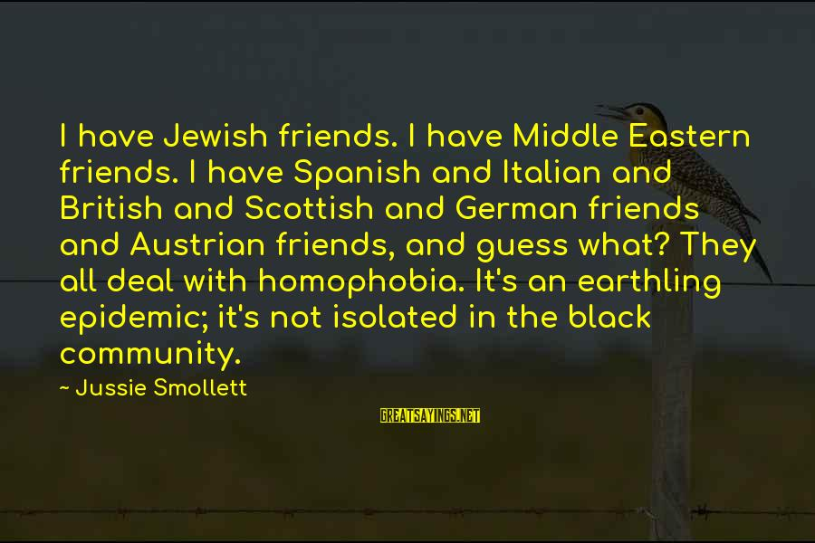 Homophobia Sayings By Jussie Smollett: I have Jewish friends. I have Middle Eastern friends. I have Spanish and Italian and