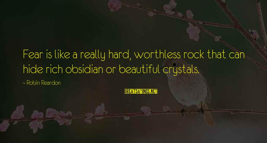 Homophobia Sayings By Robin Reardon: Fear is like a really hard, worthless rock that can hide rich obsidian or beautiful