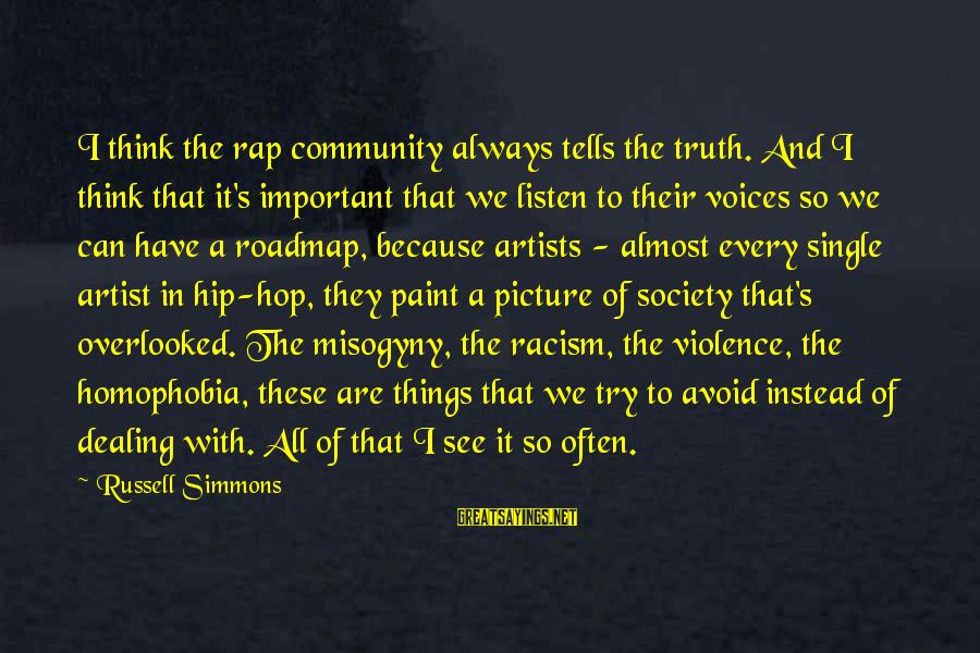 Homophobia Sayings By Russell Simmons: I think the rap community always tells the truth. And I think that it's important