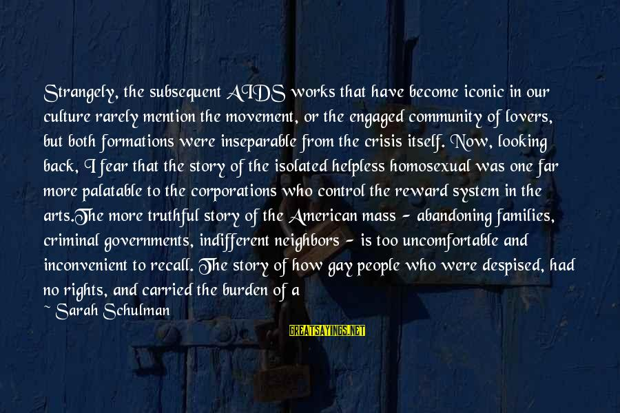 Homophobia Sayings By Sarah Schulman: Strangely, the subsequent AIDS works that have become iconic in our culture rarely mention the