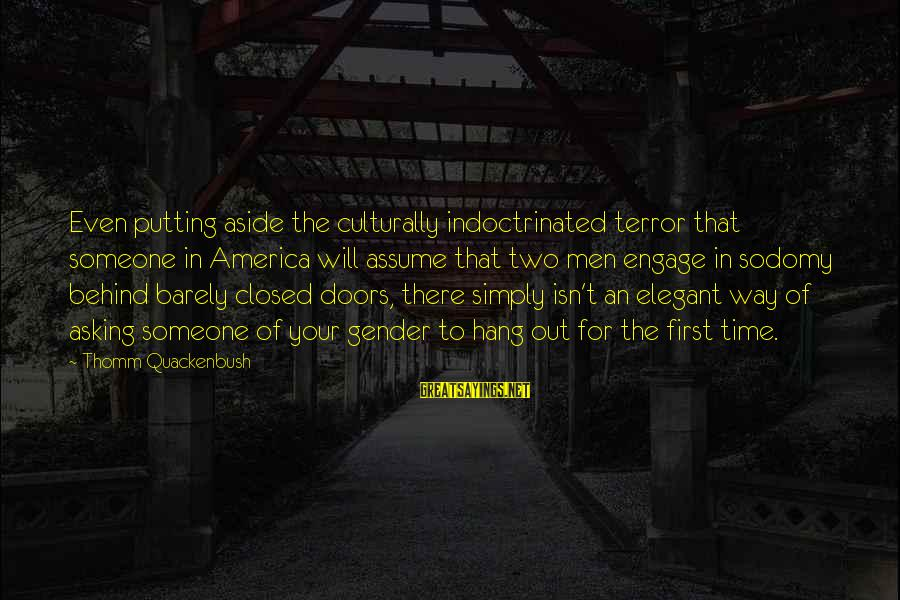 Homophobia Sayings By Thomm Quackenbush: Even putting aside the culturally indoctrinated terror that someone in America will assume that two