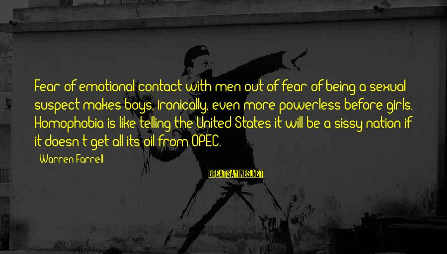 Homophobia Sayings By Warren Farrell: Fear of emotional contact with men out of fear of being a sexual suspect makes