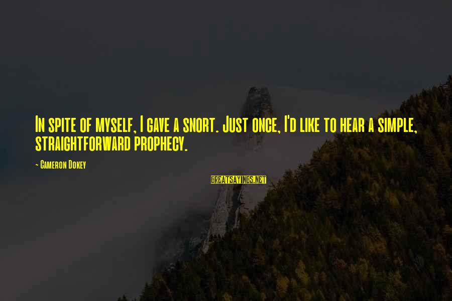 Honesty In The Bible Sayings By Cameron Dokey: In spite of myself, I gave a snort. Just once, I'd like to hear a