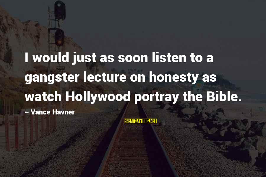 Honesty In The Bible Sayings By Vance Havner: I would just as soon listen to a gangster lecture on honesty as watch Hollywood