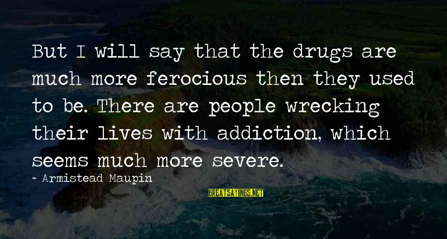 Honey Singh Punjabi Sayings By Armistead Maupin: But I will say that the drugs are much more ferocious then they used to