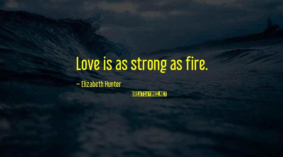 Honey Singh Punjabi Sayings By Elizabeth Hunter: Love is as strong as fire.