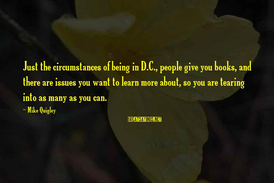 Honeyboy Sayings By Mike Quigley: Just the circumstances of being in D.C., people give you books, and there are issues