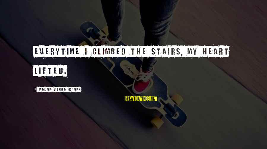Honeyboy Sayings By Padma Venkatraman: Everytime I climbed the stairs, my heart lifted.