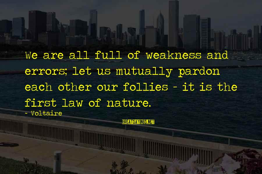 Honeyboy Sayings By Voltaire: We are all full of weakness and errors; let us mutually pardon each other our