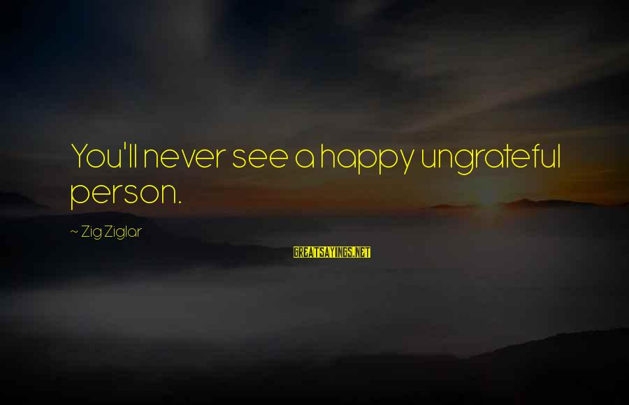 Honeyboy Sayings By Zig Ziglar: You'll never see a happy ungrateful person.
