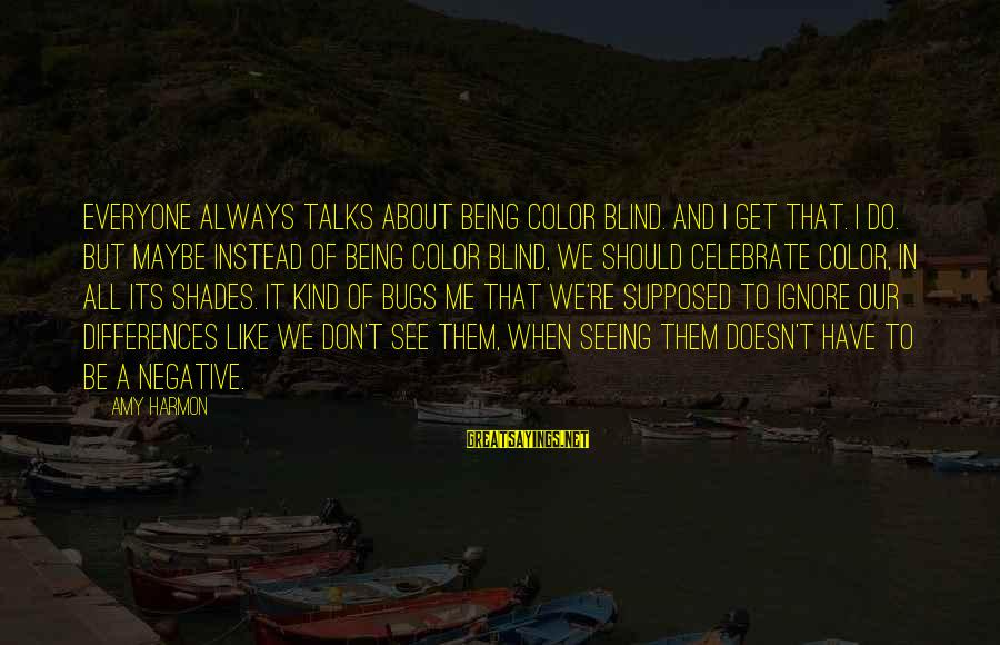 Hood Rats Sayings By Amy Harmon: Everyone always talks about being color blind. And I get that. I do. But maybe