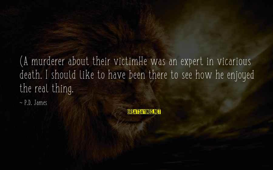 Hood Rats Sayings By P.D. James: (A murderer about their victimHe was an expert in vicarious death. I should like to