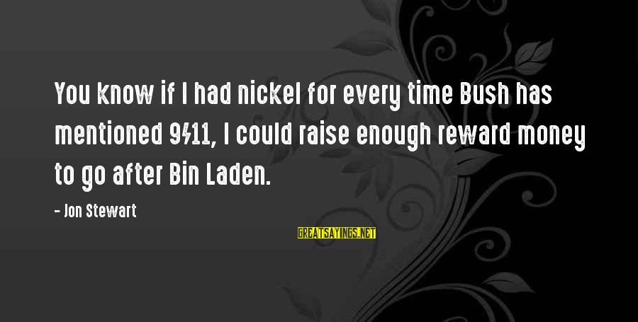 Hoodwinking Sayings By Jon Stewart: You know if I had nickel for every time Bush has mentioned 9/11, I could