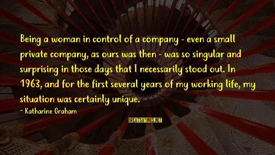 Hoodwinking Sayings By Katharine Graham: Being a woman in control of a company - even a small private company, as