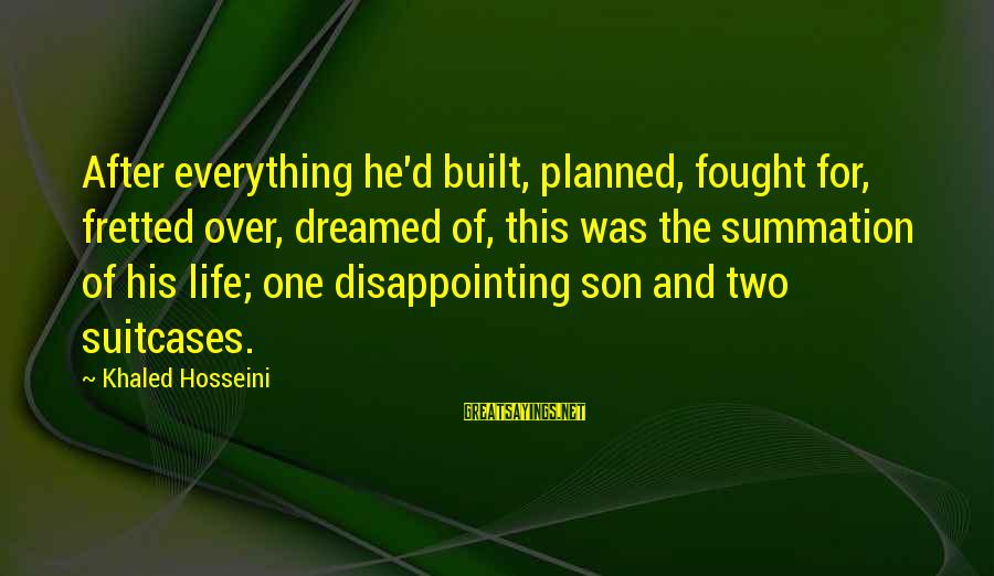 Hoodwinking Sayings By Khaled Hosseini: After everything he'd built, planned, fought for, fretted over, dreamed of, this was the summation