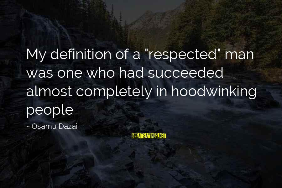 "Hoodwinking Sayings By Osamu Dazai: My definition of a ""respected"" man was one who had succeeded almost completely in hoodwinking"