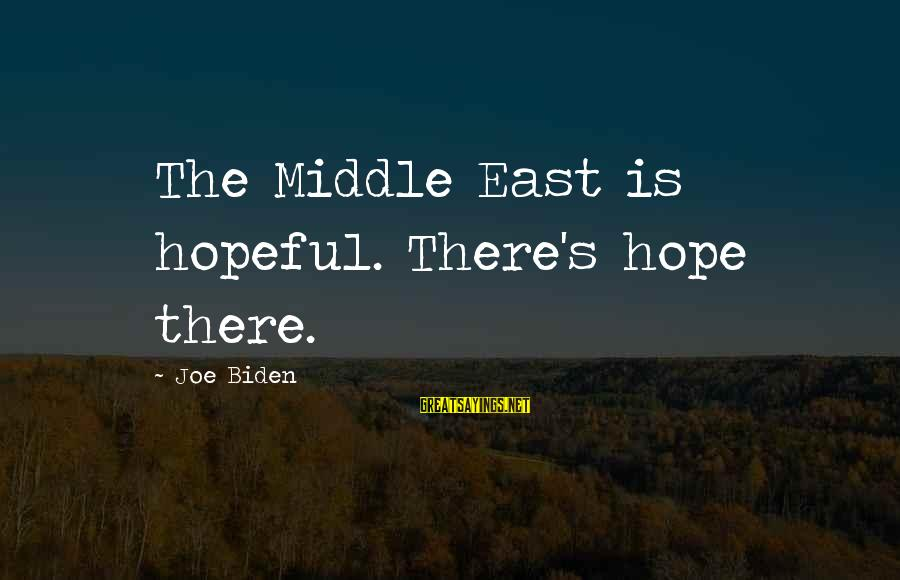 Hope Is The Sayings By Joe Biden: The Middle East is hopeful. There's hope there.