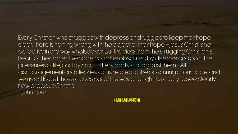 Hope Is The Sayings By John Piper: Every Christian who struggles with depression struggles to keep their hope clear. There is nothing