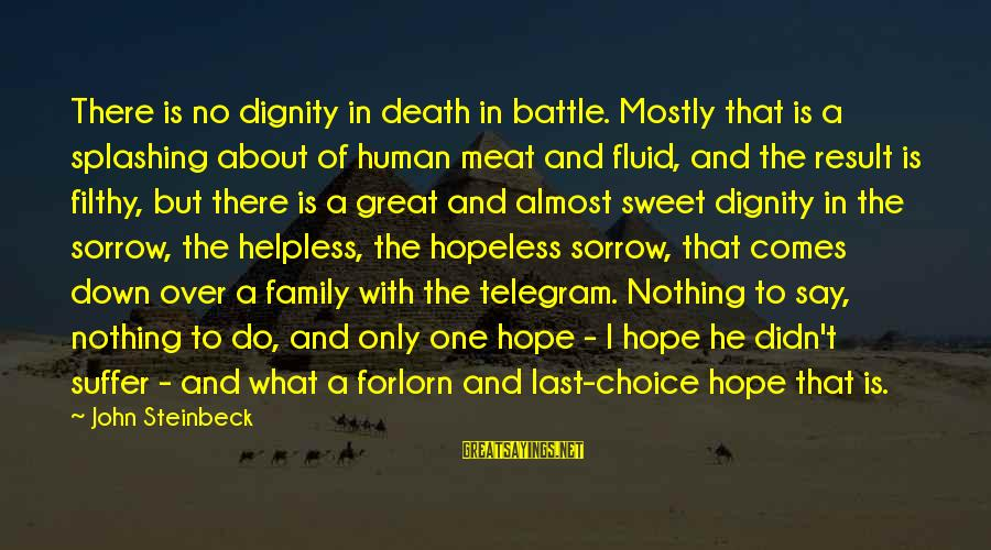 Hope Is The Sayings By John Steinbeck: There is no dignity in death in battle. Mostly that is a splashing about of