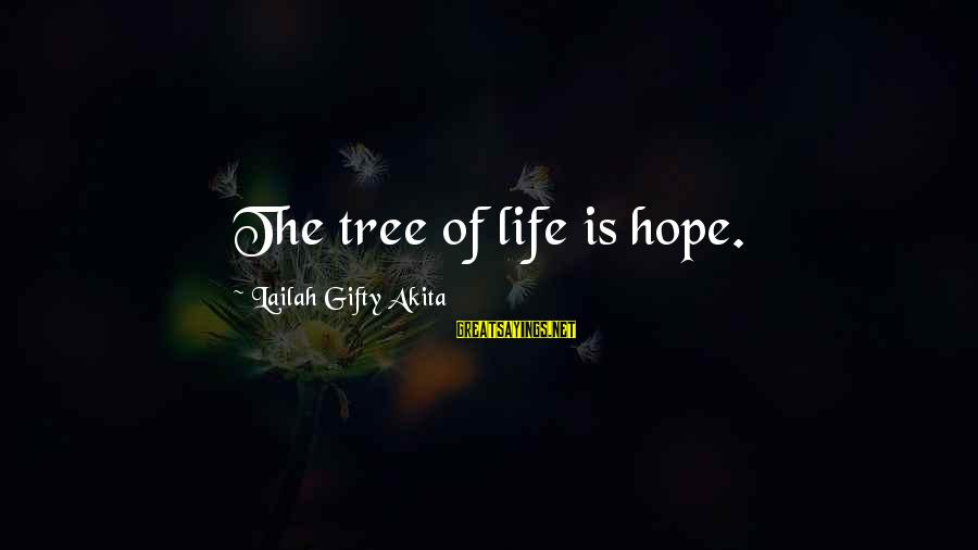 Hope Is The Sayings By Lailah Gifty Akita: The tree of life is hope.