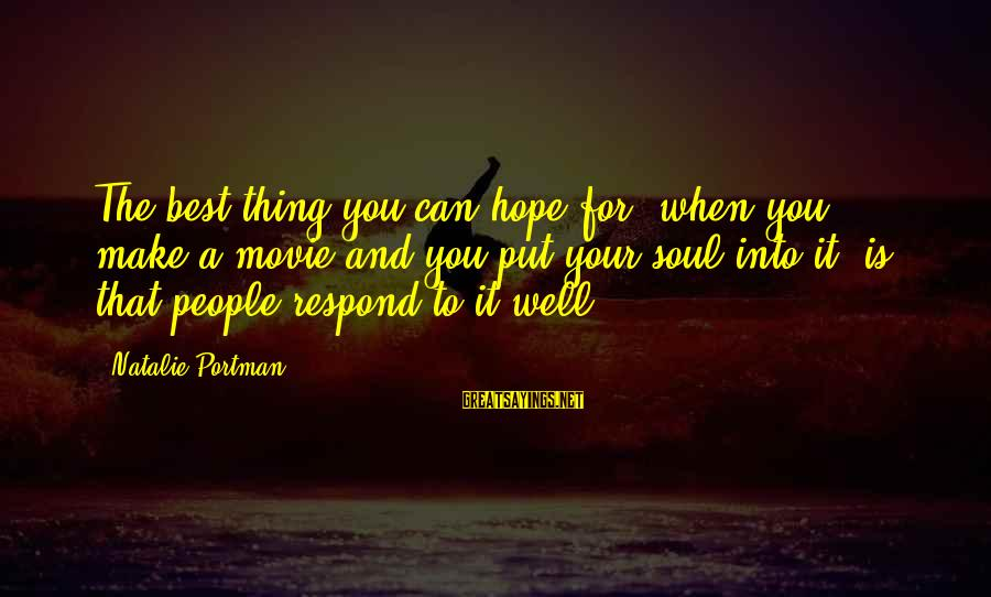 Hope Is The Sayings By Natalie Portman: The best thing you can hope for, when you make a movie and you put