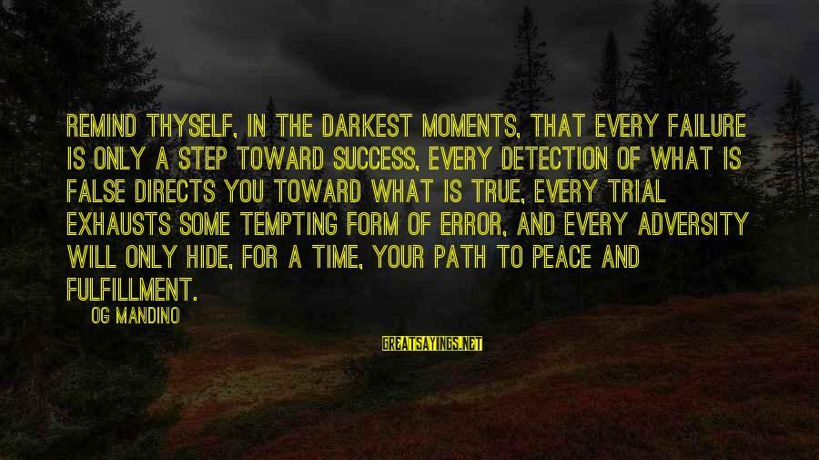 Hope Is The Sayings By Og Mandino: Remind thyself, in the darkest moments, that every failure is only a step toward success,