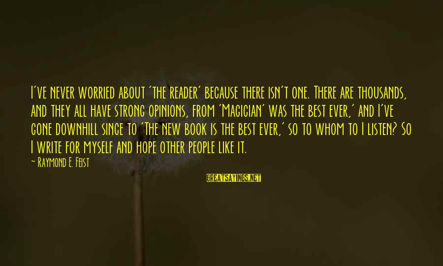 Hope Is The Sayings By Raymond E. Feist: I've never worried about 'the reader' because there isn't one. There are thousands, and they