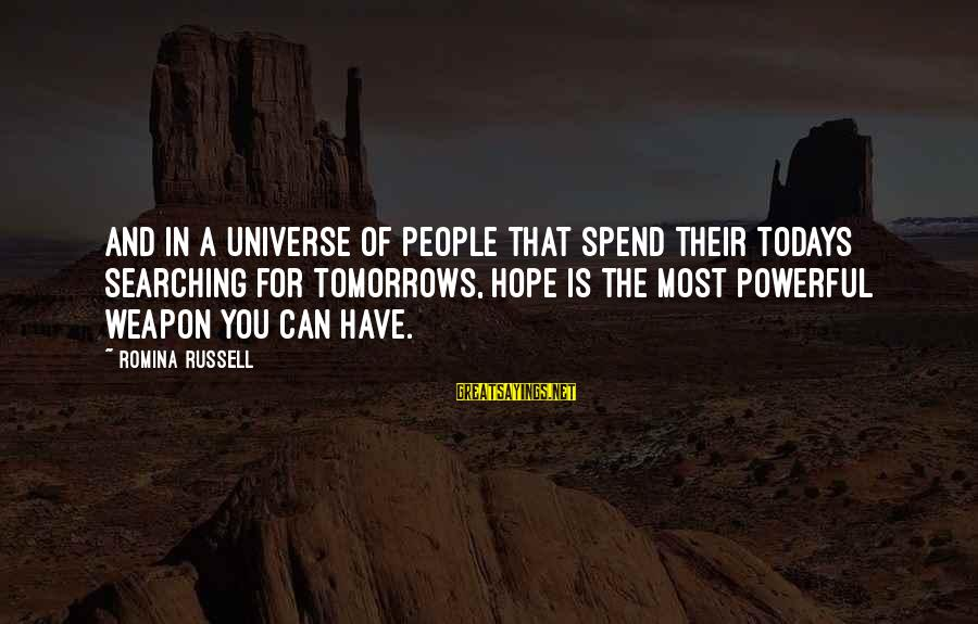 Hope Is The Sayings By Romina Russell: And in a universe of people that spend their todays searching for tomorrows, hope is