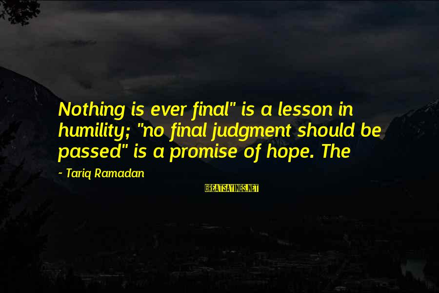"""Hope Is The Sayings By Tariq Ramadan: Nothing is ever final"""" is a lesson in humility; """"no final judgment should be passed"""""""