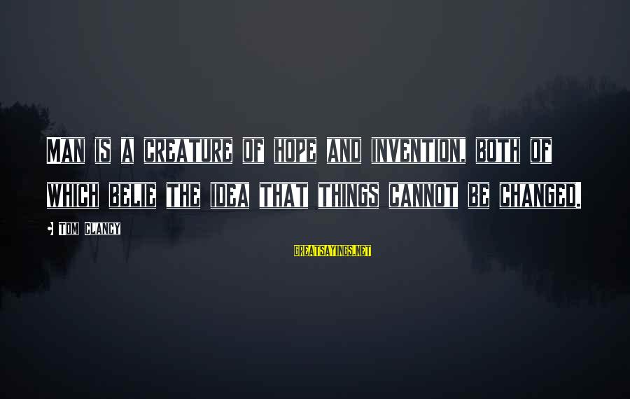 Hope Is The Sayings By Tom Clancy: Man is a creature of hope and invention, both of which belie the idea that