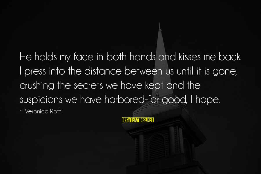 Hope Is The Sayings By Veronica Roth: He holds my face in both hands and kisses me back. I press into the