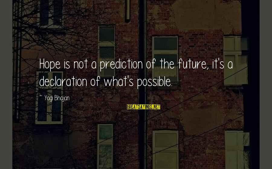 Hope Is The Sayings By Yogi Bhajan: Hope is not a prediction of the future, it's a declaration of what's possible.