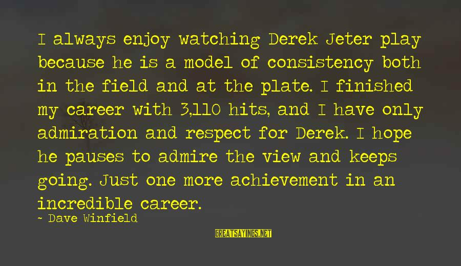Hope Keeps Us Going Sayings By Dave Winfield: I always enjoy watching Derek Jeter play because he is a model of consistency both