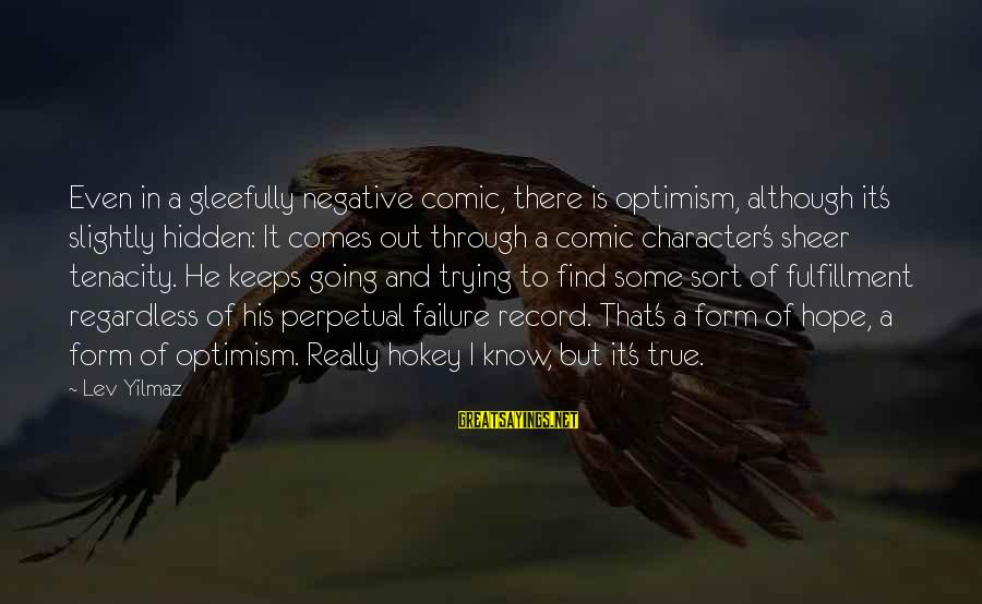 Hope Keeps Us Going Sayings By Lev Yilmaz: Even in a gleefully negative comic, there is optimism, although it's slightly hidden: It comes