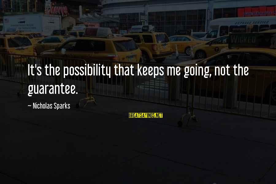 Hope Keeps Us Going Sayings By Nicholas Sparks: It's the possibility that keeps me going, not the guarantee.