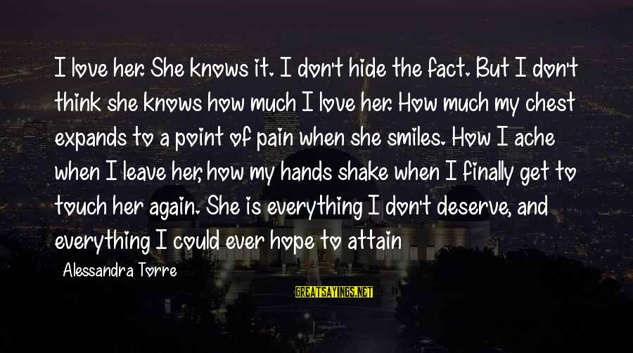 Hope She Knows Sayings By Alessandra Torre: I love her. She knows it. I don't hide the fact. But I don't think