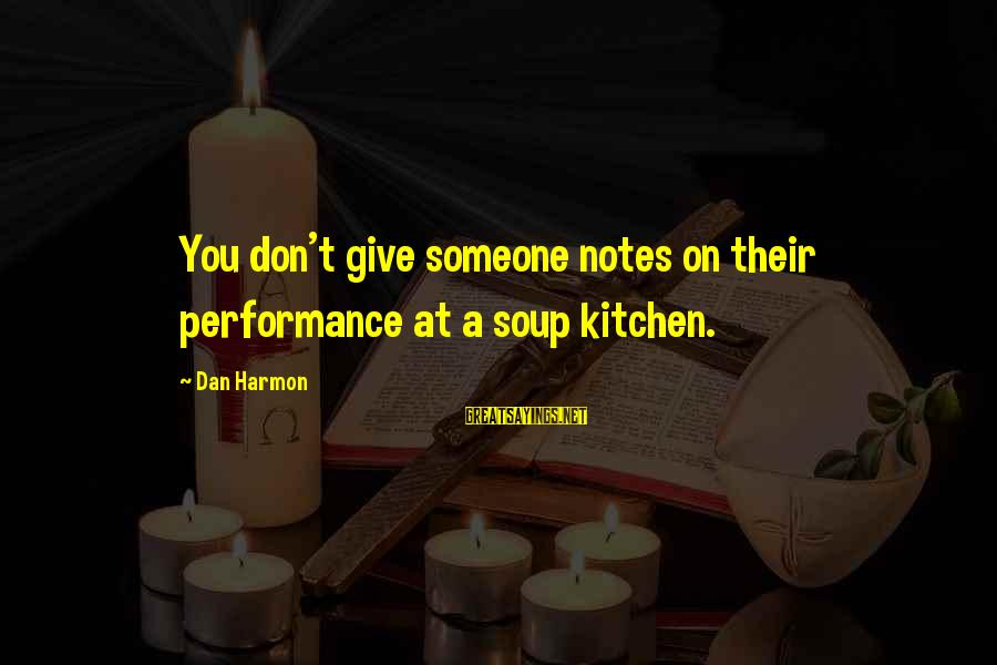 Hope She Knows Sayings By Dan Harmon: You don't give someone notes on their performance at a soup kitchen.