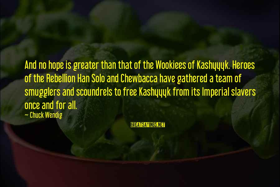 Hope Solo's Sayings By Chuck Wendig: And no hope is greater than that of the Wookiees of Kashyyyk. Heroes of the