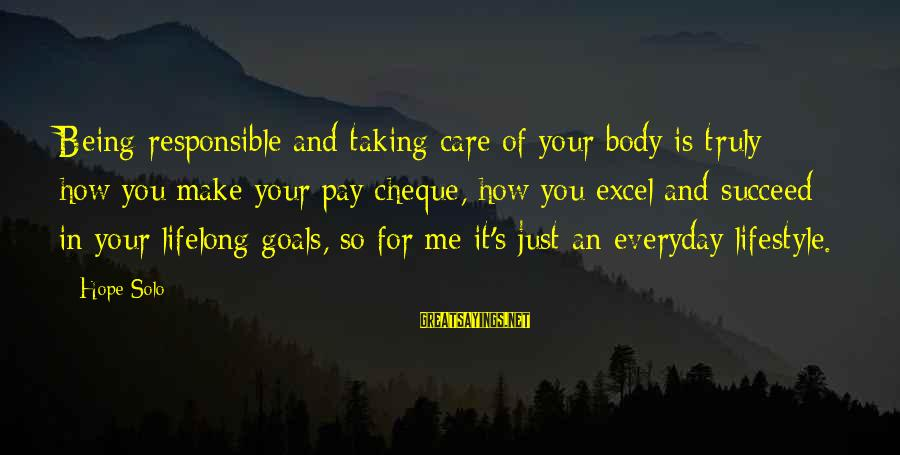 Hope Solo's Sayings By Hope Solo: Being responsible and taking care of your body is truly how you make your pay