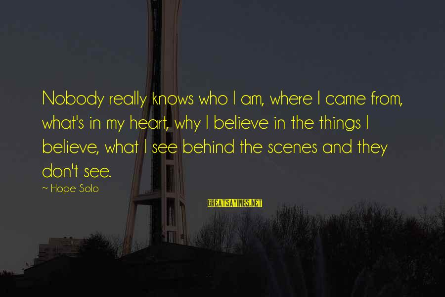 Hope Solo's Sayings By Hope Solo: Nobody really knows who I am, where I came from, what's in my heart, why
