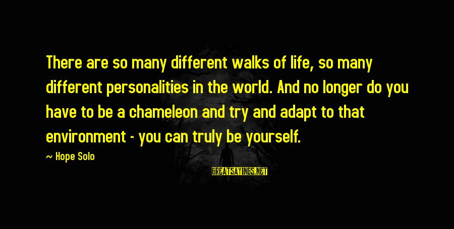 Hope Solo's Sayings By Hope Solo: There are so many different walks of life, so many different personalities in the world.
