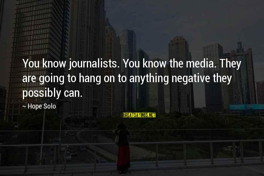 Hope Solo's Sayings By Hope Solo: You know journalists. You know the media. They are going to hang on to anything