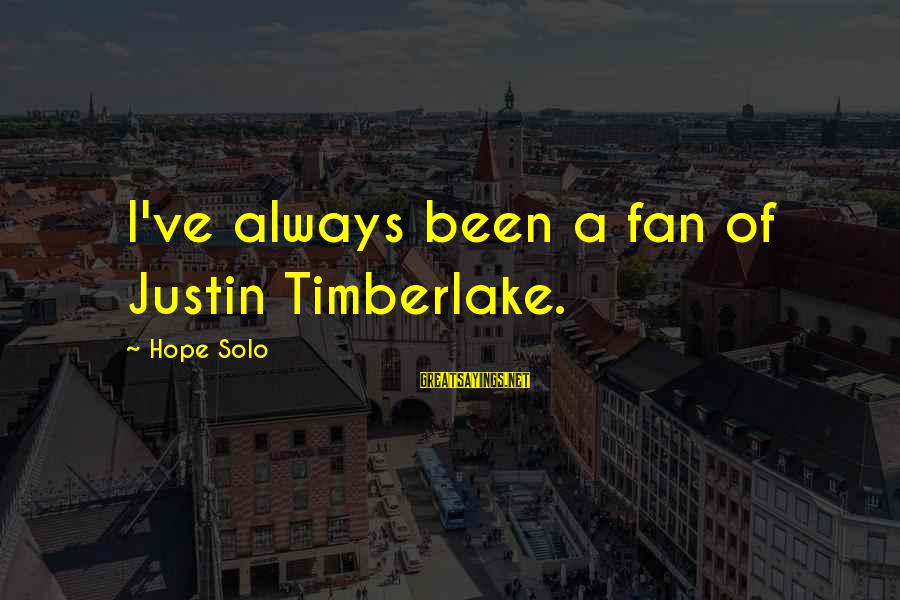 Hope Solo's Sayings By Hope Solo: I've always been a fan of Justin Timberlake.