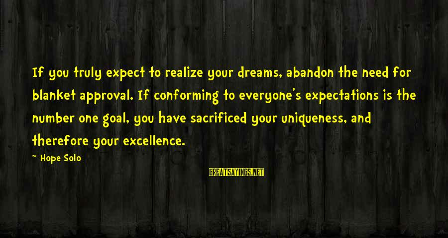Hope Solo's Sayings By Hope Solo: If you truly expect to realize your dreams, abandon the need for blanket approval. If