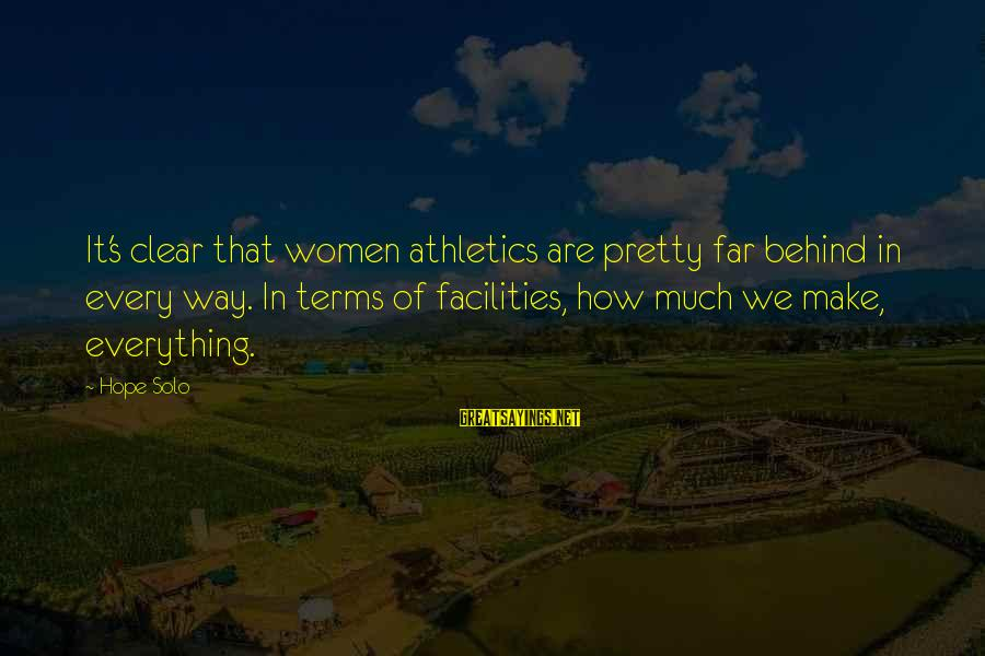 Hope Solo's Sayings By Hope Solo: It's clear that women athletics are pretty far behind in every way. In terms of